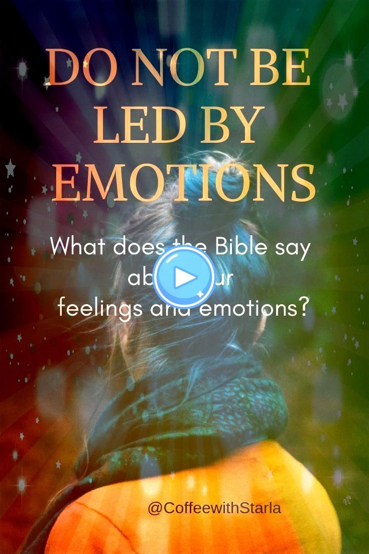 are Not Facts  Coffee With Starla What does the Bible say about feelings and emotionsWhat does the Bible say about feelings and emotions God warns us against snobbery and...