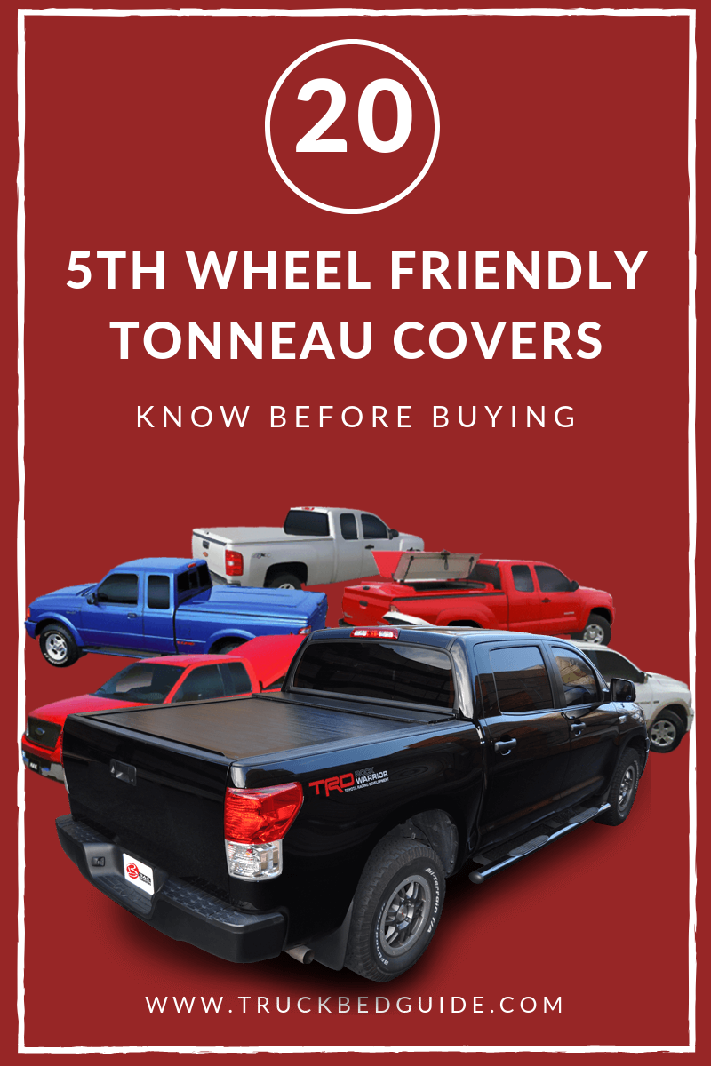 20 Best 5th Wheel Friendly Tonneau Covers Know Before