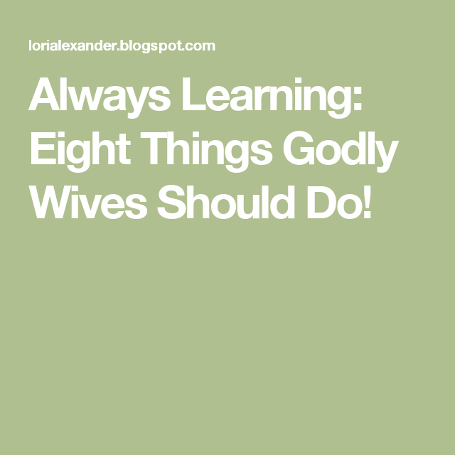 Always Learning: Eight Things Godly Wives Should Do!