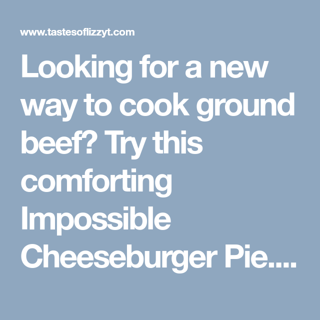 Impossible Cheeseburger Pie {Old Fashioned} - Tastes of Lizzy T