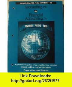Working Papers Plus for Use With Accounting Graphical Integration of Learning Objectives, Exercises, Selected Problems, and Working Papers (9780538874175) Carl S. Warren, James M. Reeve, Philip E. Fess, John Wanlass , ISBN-10: 0538874171  , ISBN-13: 978-0538874175 ,  , tutorials , pdf , ebook , torrent , downloads , rapidshare , filesonic , hotfile , megaupload , fileserve