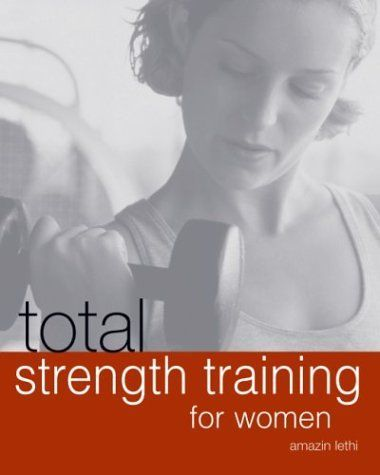 Total Strength Training for Women Amazin Lethi 1592231977 9781592231973 Strength training is a vital...