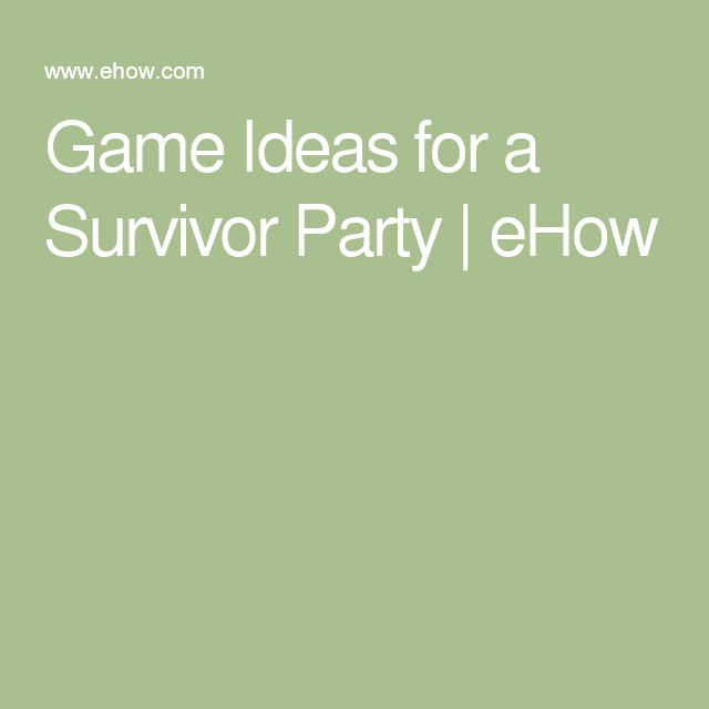Game Ideas for a Survivor Party | eHow