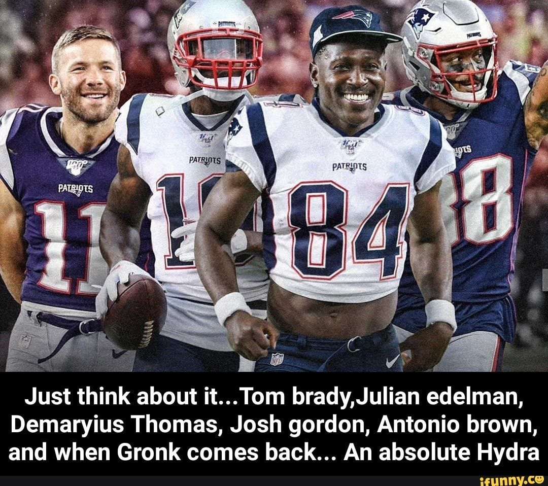 Just Think About It Tom Brady Juiian Edelman Demaryius Thomas Josh Gordon Antonio Brown And When Gronk Comes Back An Absolute Hydra Just Think About Julian Edelman Tom Brady Demaryius Thomas