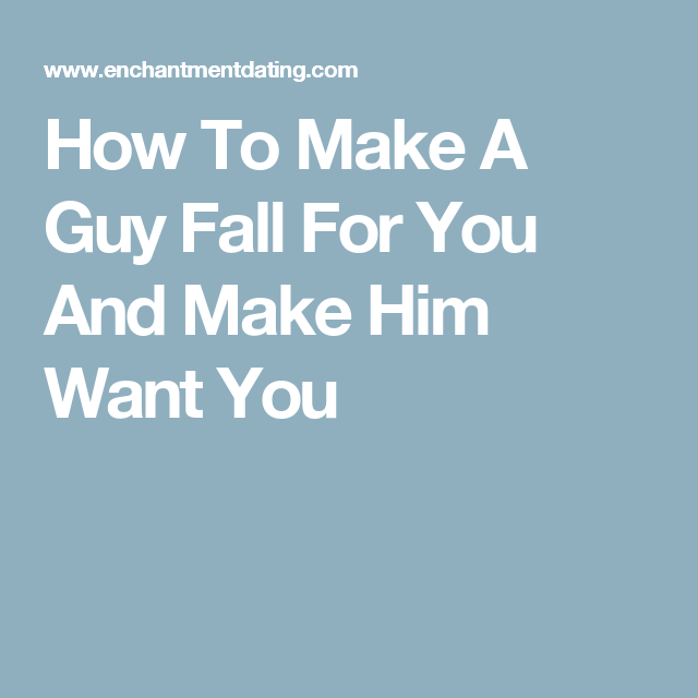 how to make any guy fall for you