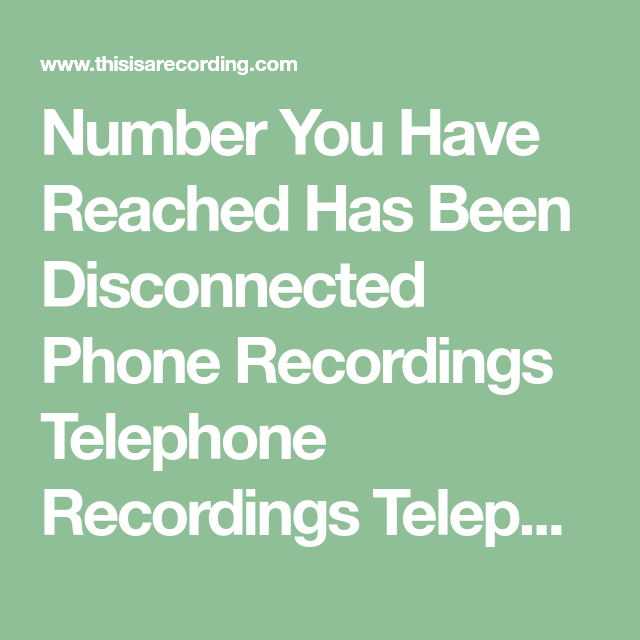 Number You Have Reached Has Been Disconnected Phone Recordings