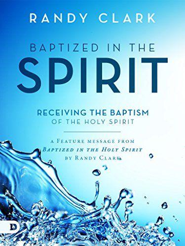 Baptized in the Spirit: Free Feature Message by Randy Clark https://www.amazon.com/dp/B071D974WF/ref=cm_sw_r_pi_dp_x_x6R8yb8DAEYC6