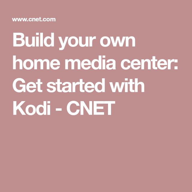 Build your own home media center: Get started with Kodi | Living ...