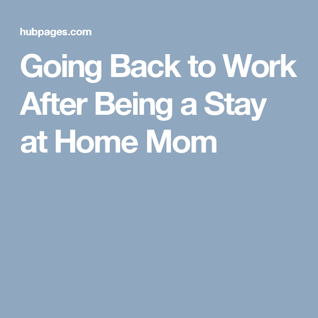 going back to work after being a stay at home mom career stay at rh pinterest com