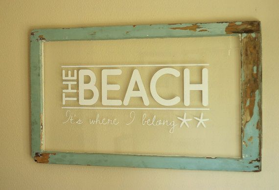 Old window sign with beach saying. More decor ideas for old windows ...