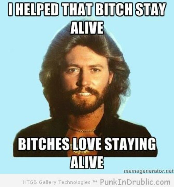 Bitches live staying alive