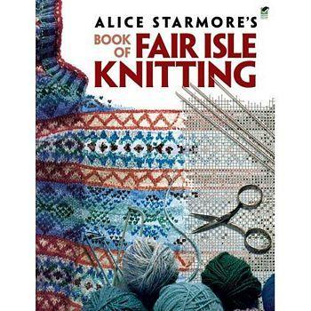 Alice Starmores Book of Fair Isle Knitting | Knitting - Fair Isle ...