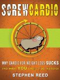 Screw Cardio: Why Cardio For Weight Loss SUCKS, And What YOU Should Do Instead (Exercise For Weight Loss Series Book 1)  - http://trolleytrends.com/health-fitness/screw-cardio-why-cardio-for-weight-loss-sucks-and-what-you-should-do-instead-exercise-for-weight-loss-series-book-1