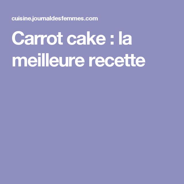 Carrot Cake La Meilleure Recette Recette Meilleur Recette