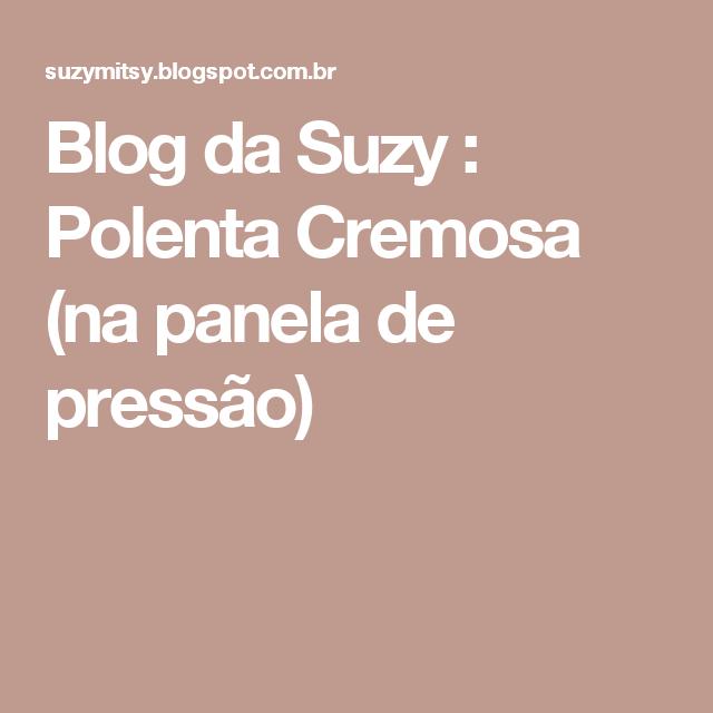 Blog da Suzy  : Polenta Cremosa (na panela de pressão)
