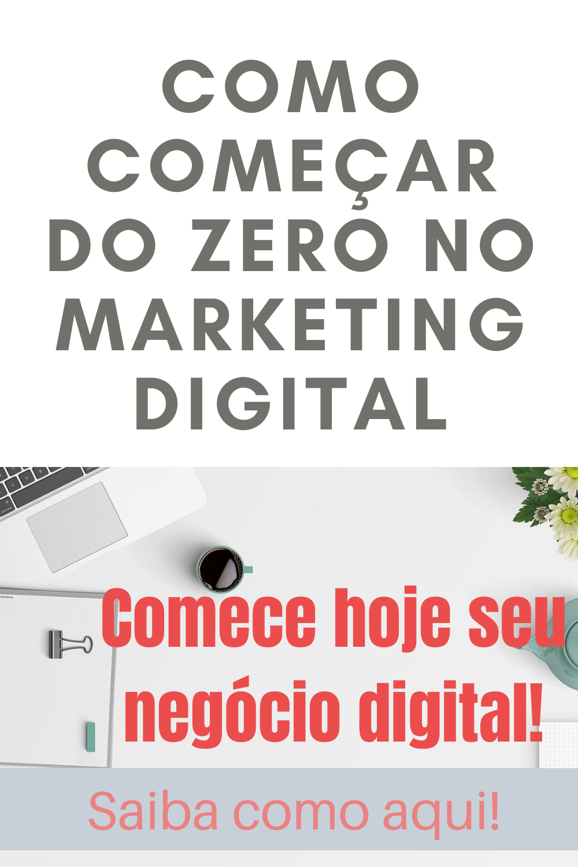 COMO COMEÇAR DO ZERO NO MARKETING DIGITAL