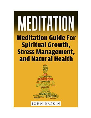 Meditation: Meditation Guide For Spiritual Growth, Stress Management, And Natural Health (Meditation For Beginners, Meditation Techniques, Deep Relaxation, ... Lama, Build Self Esteem, Buddhism Guide) by John Baskin, http://www.amazon.com/dp/B00VU7RA8C/ref=cm_sw_r_pi_dp_u.eDvb1SDB31Y