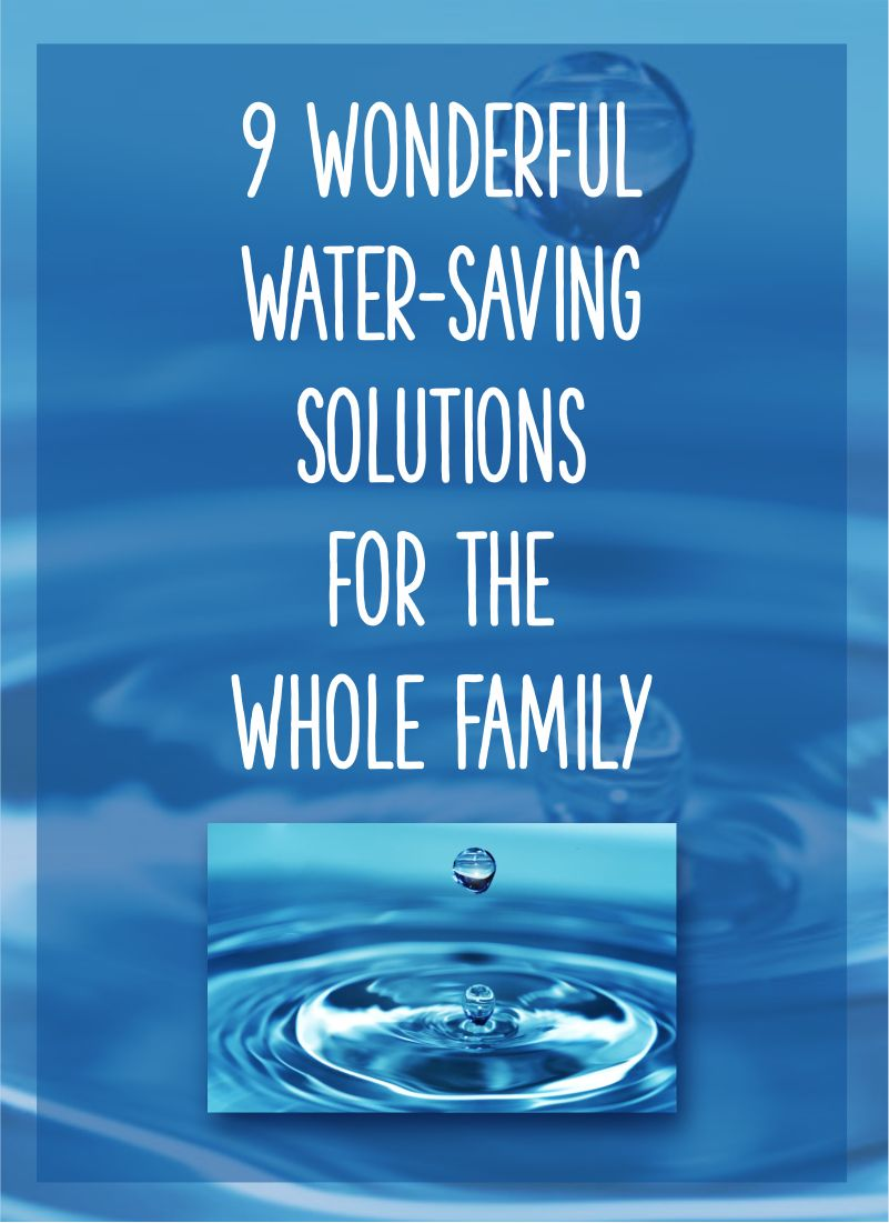 9 Wonderful WaterSaving Solutions for the Whole Family