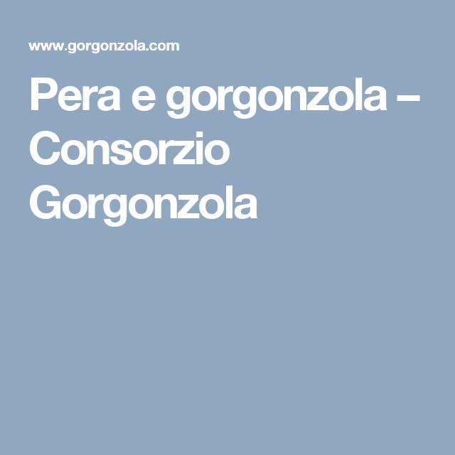 Pera e gorgonzola – Consorzio Gorgonzola