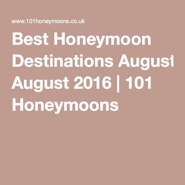 Best Honeymoon Destinations August 2016 | 101 Honeymoons