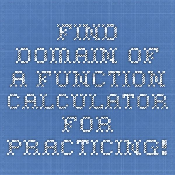 Find Domain of a Function - Calculator for practicing!   Education ...