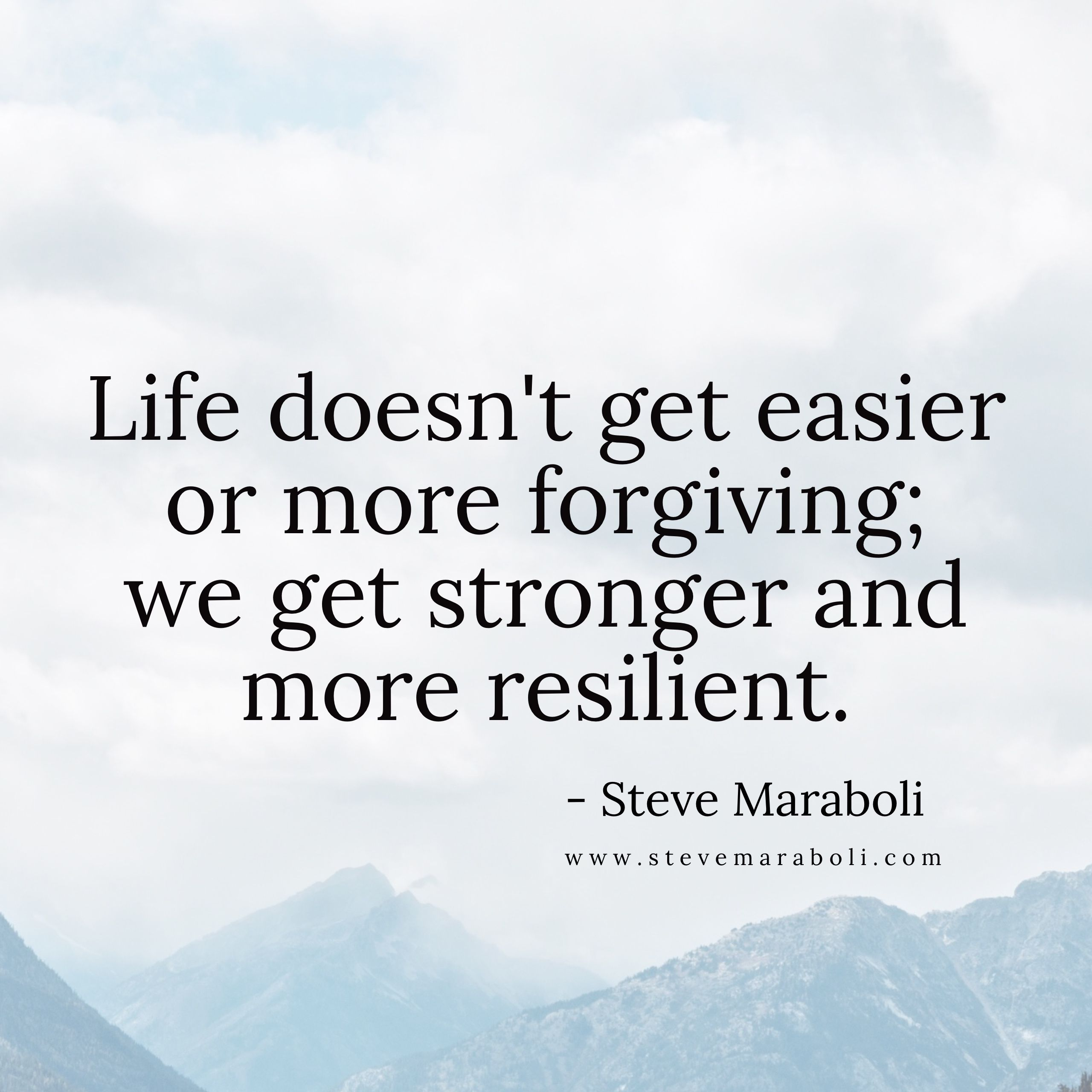 Famous Phrases About Life Life Doesn't Get Easier Or More Forgiving We Get Stronger And