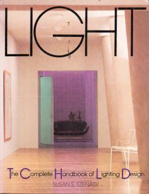 Light The Complete Handbook of Lighting Design Szenasy Susan & Light: The Complete Handbook of Lighting Design: Szenasy Susan ...