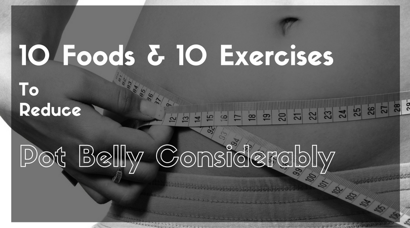 How to Reduce Pot Belly with Food Items and Exercises