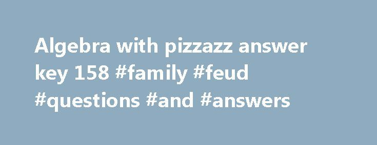 Algebra with pizzazz answer key 158 #family #feud #questions #and ...