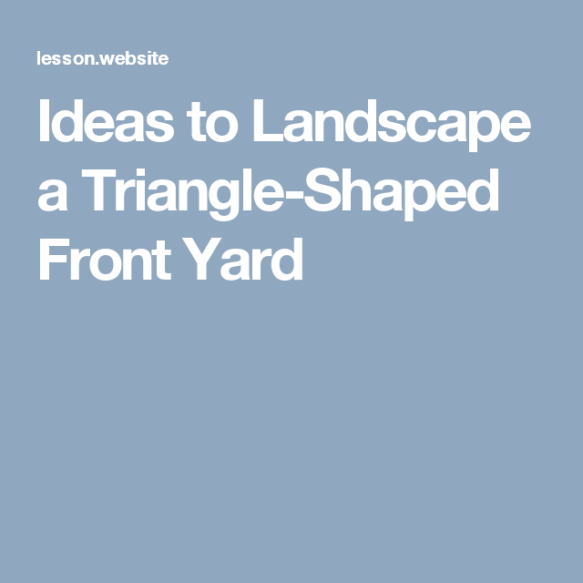 Ideas to Landscape a Triangle-Shaped Front Yard   Front ... on Triangle Shaped Backyard Design id=51571