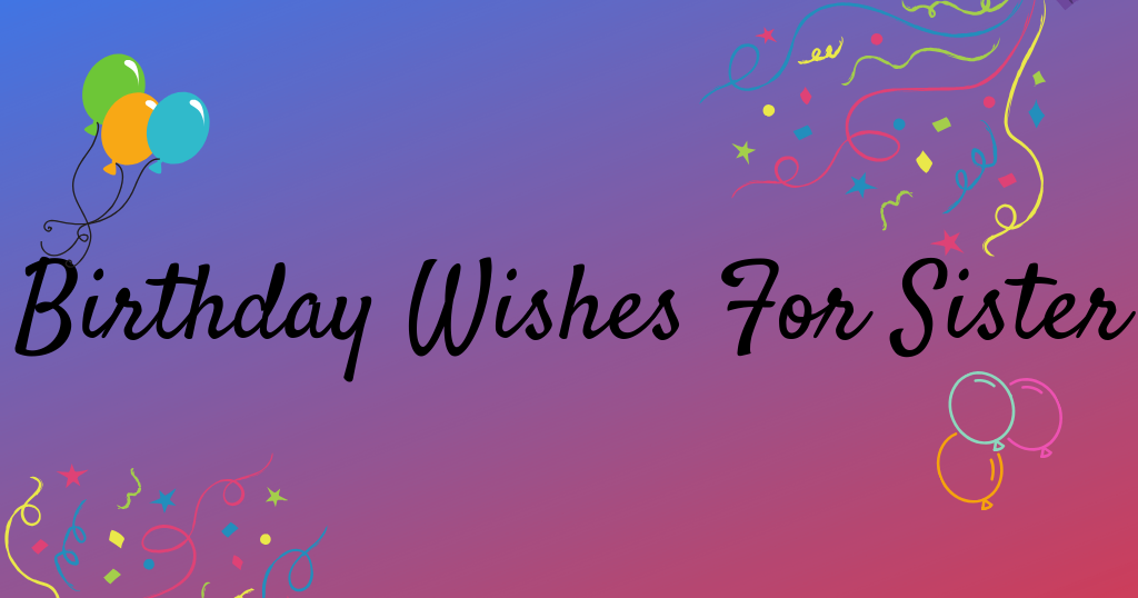 Happy Birthday Wishes For Sister _ Birthday Message For