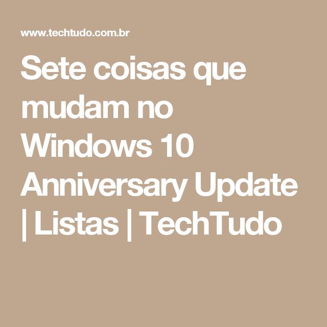 Sete coisas que mudam no Windows 10 Anniversary Update | Listas | TechTudo