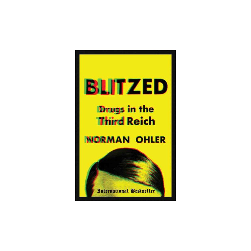 Blitzed : Drugs in the Third Reich - by Norman Ohler