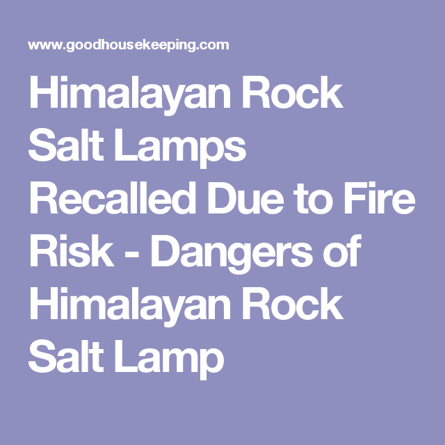 Dangers Of Himalayan Salt Lamps Entrancing Thousands Of Himalayan Rock Salt Lamps Recalled  Himalayan Rock