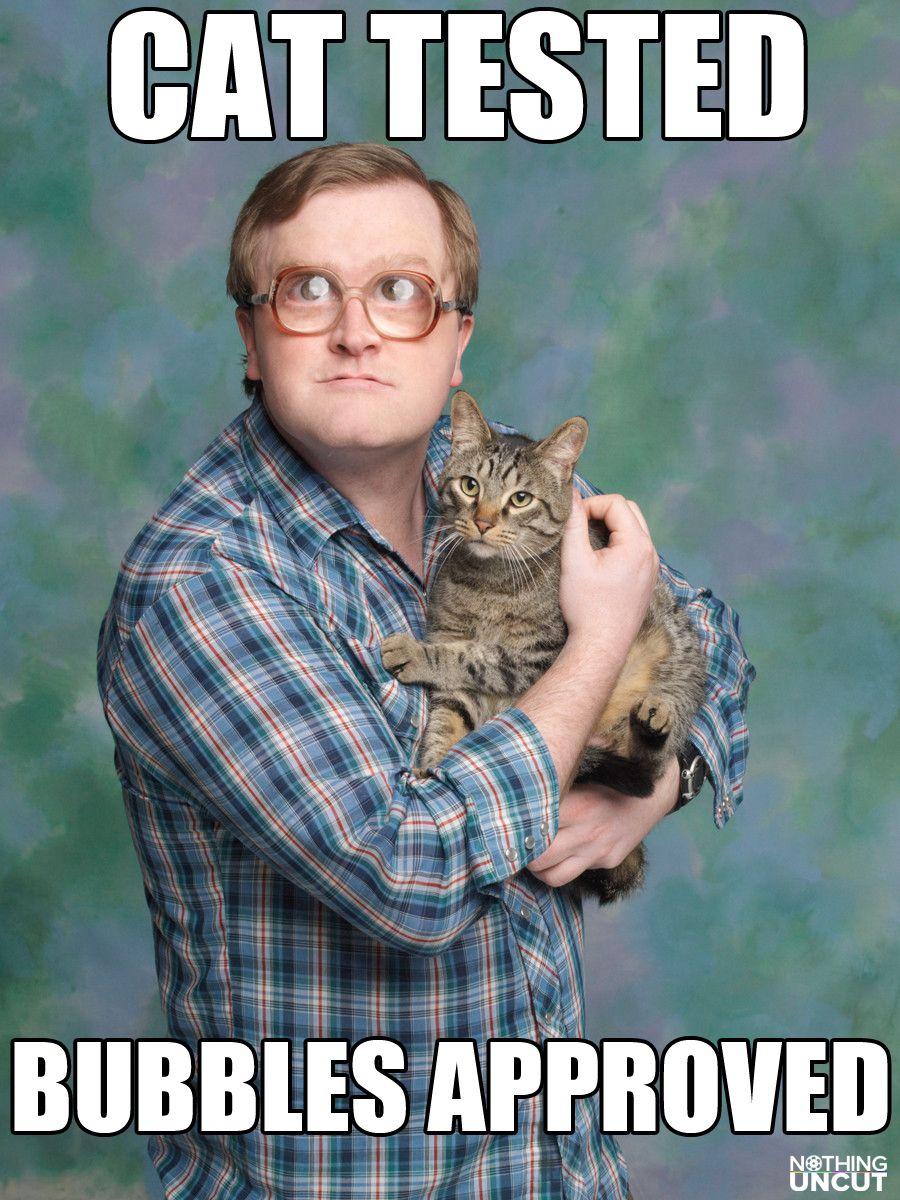 Cat tested, Bubbles approved / Trailer Park Boys meme