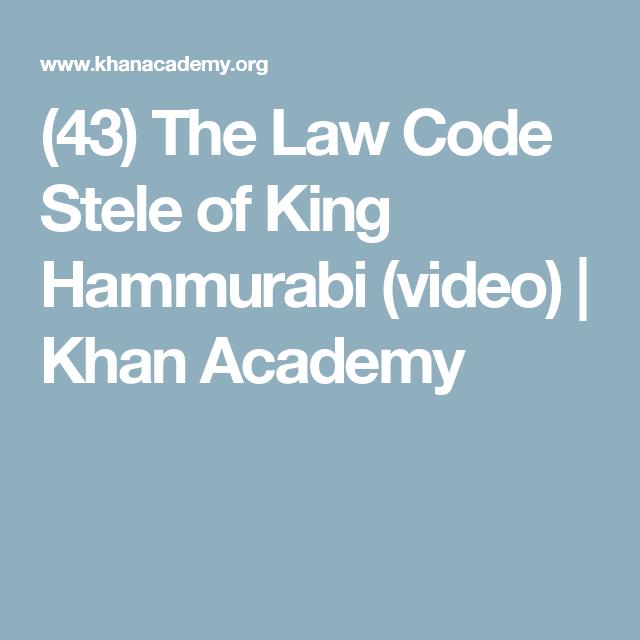 43 The Law Code Stele Of King Hammurabi Video Khan Academy Khan Academy Stele 6th Grade Social Studies