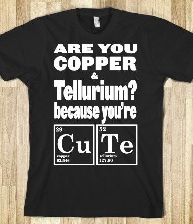 Are You Copper and Tellurium?