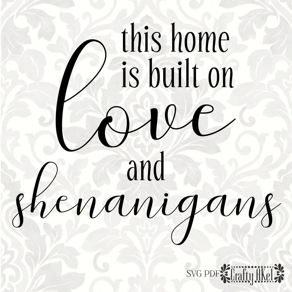 Download This home is built on love and shenanigans (Svg, Pdf, Png ...