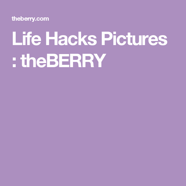 Life Hacks Pictures : theBERRY