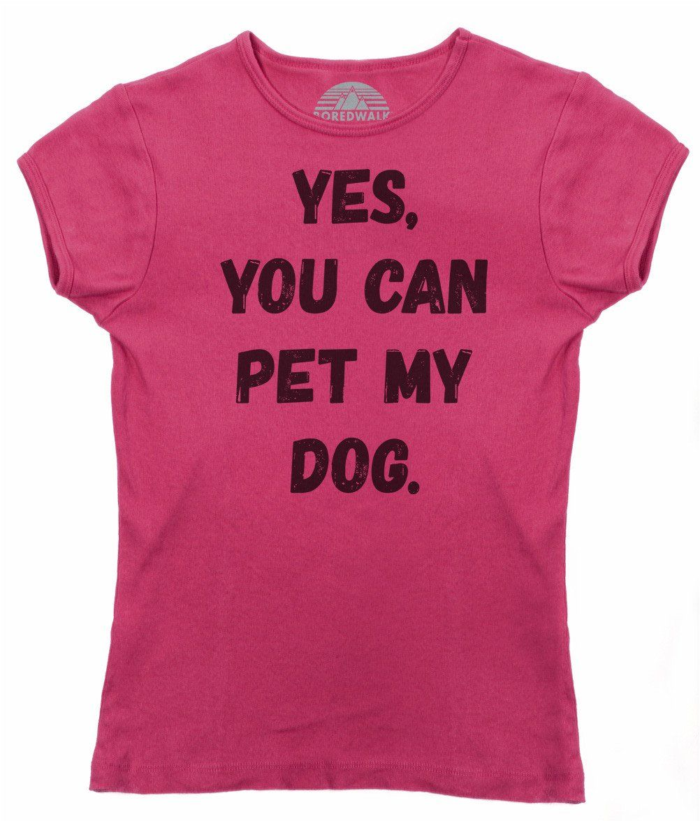 094cc7725 Women's Yes You Can Pet My Dog T-Shirt - Funny Dog Owner Shirt ...
