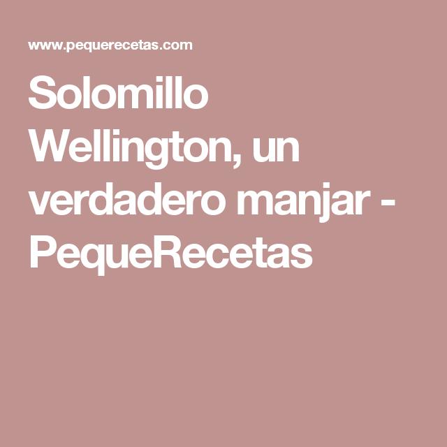 Solomillo Wellington, un verdadero manjar - PequeRecetas