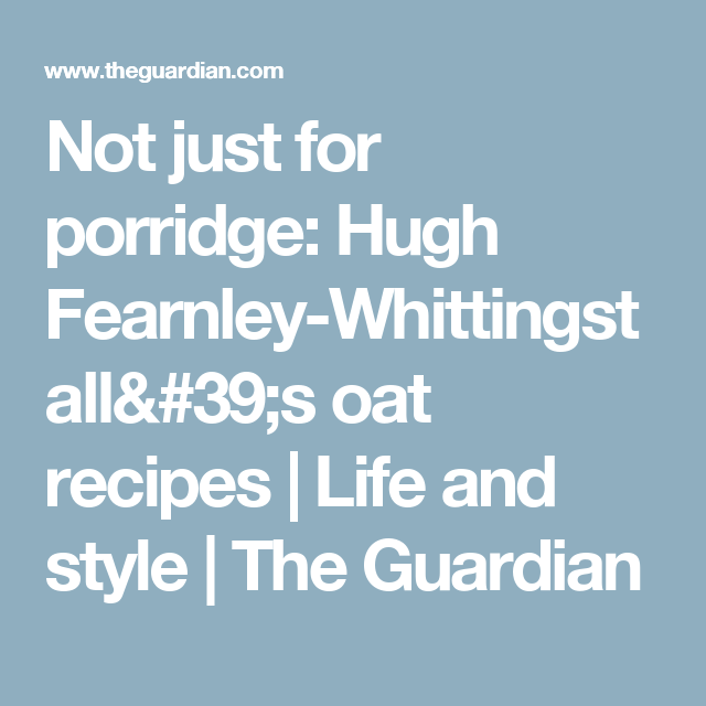 Not just for porridge: Hugh Fearnley-Whittingstall's oat recipes | Life and style | The Guardian