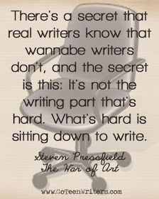It's not writing that's hard, it's sitting down.