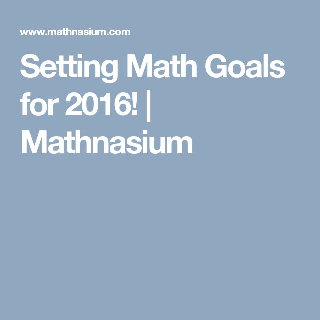 Setting Math Goals for 2016! | Mathnasium | Math, Goals ...