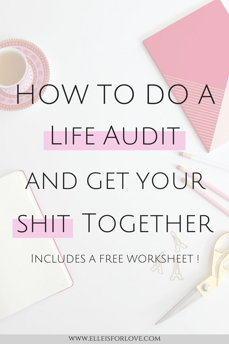 Why you Need to do a Life Audit to Get Your Sh*t Together - Elle is for Love