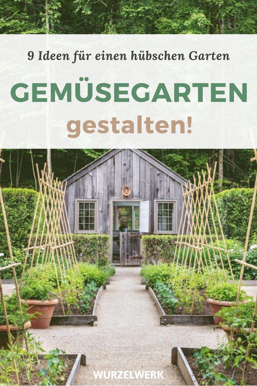 Gemusegarten Gestalten 9 Ideen Fur Einen Hubschen Garten Wurzelwerk In 2020 Garten Gestalten Gemusegarten Anlegen Pflanzen