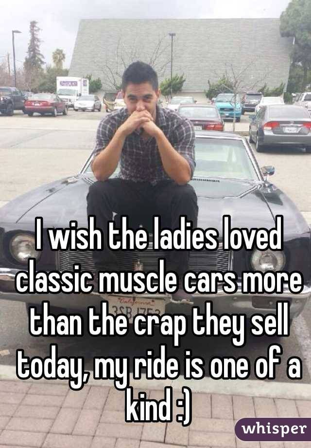 I Wish The Ladies Loved Classic Muscle Cars More Than The Crap