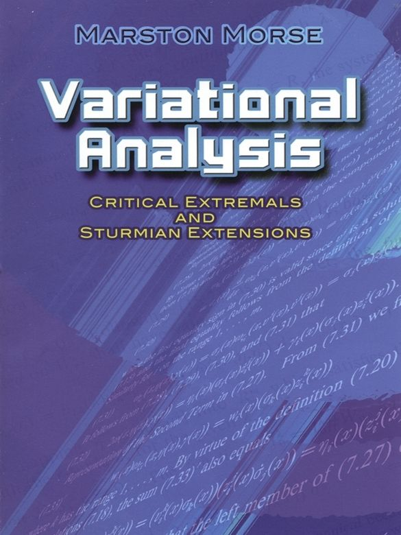 Variational Analysis by Marston Morse  This text presents extended separation, comparison, and oscillation theorems that replace the classical analysis of Legendre, Jacobi, Hilbert, and others. Its analysis of related quadratic functionals shows how critical extremals can substitute for minimizing extremals.Author Marston Morse is renowned for his development of a version of variational theory with applications to equilibrium problems in mathematical physics—the theory...