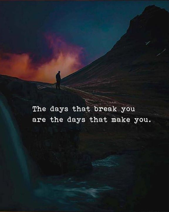 Inspirational Positive Quotes :The days that break you are the days that make you.