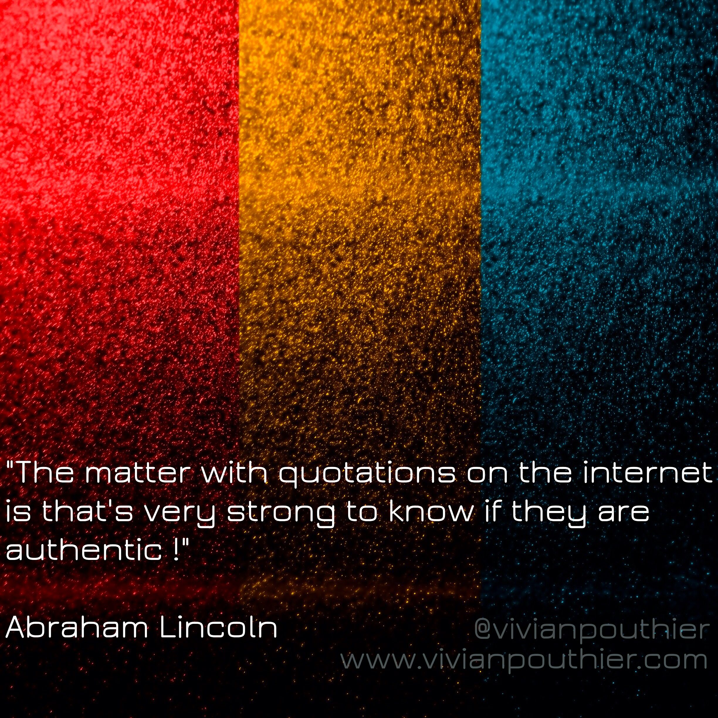 """""""The matter with quotations on internet is that's very hard to know if they are authentic"""" - Abraham Lincoln ツ"""
